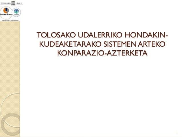 TOLOSAKO UDALERRIKO HONDAKINKUDEAKETARAKO SISTEMEN ARTEKO KONPARAZIO-AZTERKETA  1