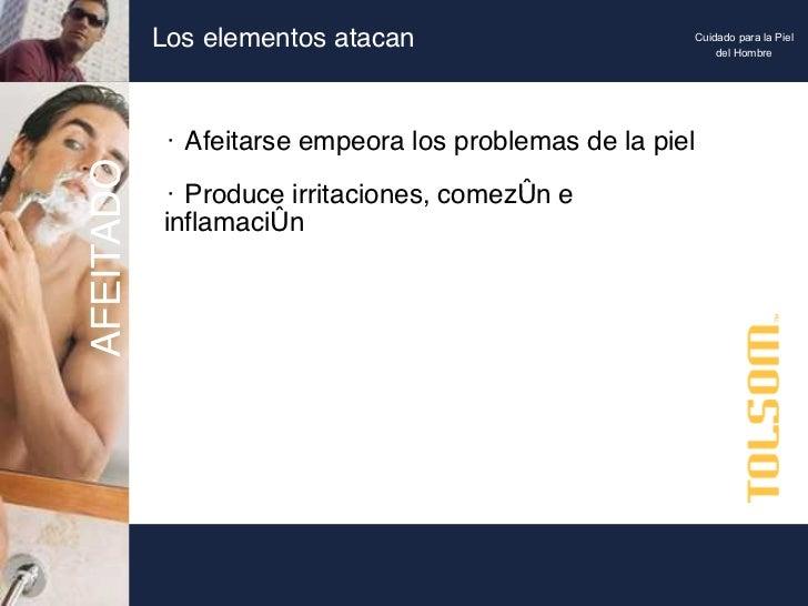 Los elementos atacan <ul><li>Afeitarse empeora los problemas de la piel </li></ul><ul><li>Produce irritaciones, comezón e ...