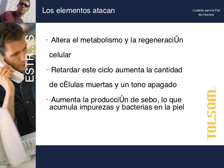 Los elementos atacan <ul><li>Altera el metabolismo y la regeneración    celular </li></ul><ul><li>Retardar este ciclo aume...