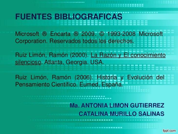 FUENTES BIBLIOGRAFICASMicrosoft ® Encarta ® 2009. © 1993-2008 MicrosoftCorporation. Reservados todos los derechos.Ruiz Lim...