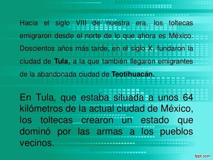 Hacia el siglo VIII de nuestra era, los toltecasemigraron desde el norte de lo que ahora es México.Doscientos años más tar...