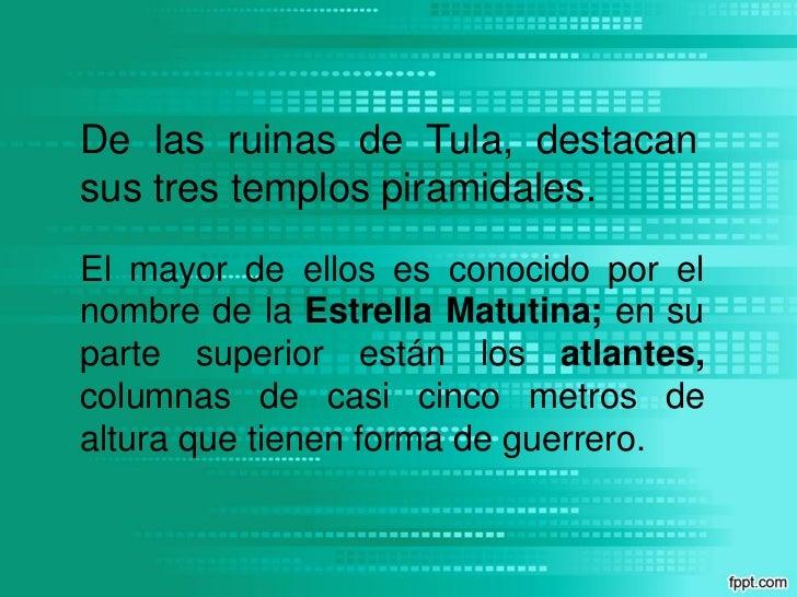 De las ruinas de Tula, destacansus tres templos piramidales.El mayor de ellos es conocido por elnombre de la Estrella Matu...