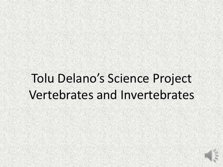 Tolu Delano's Science ProjectVertebrates and Invertebrates