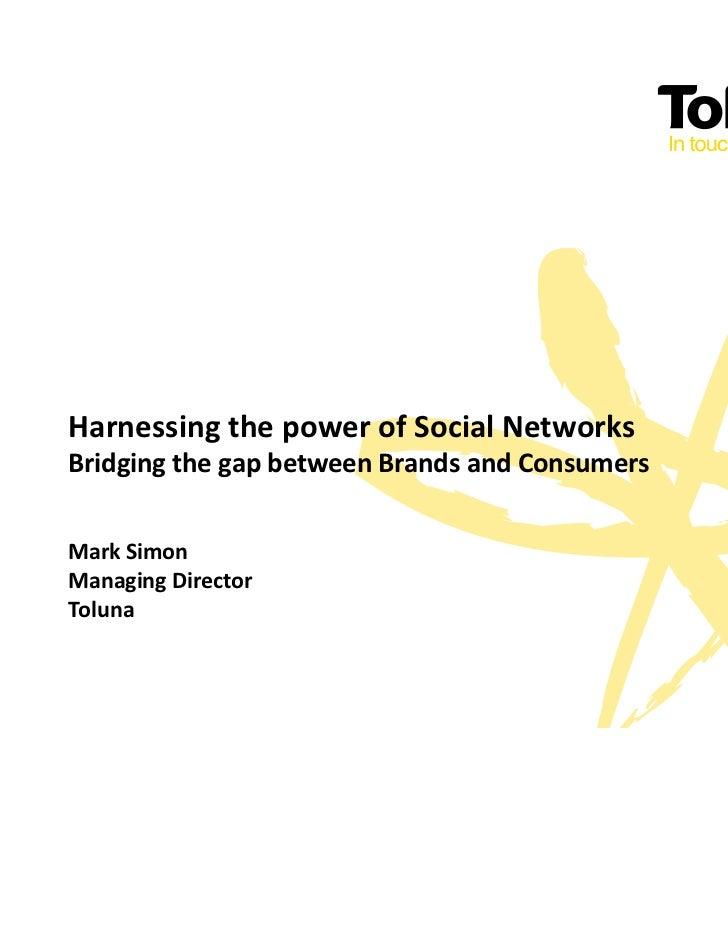 Harnessing the power of Social NetworksBridging the gap between Brands and ConsumersMark SimonManaging DirectorToluna