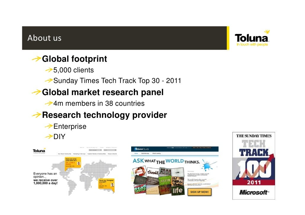 About us   Global footprint      5,000 clients      Sunday Times Tech Track Top 30 - 2011   Global market research panel  ...