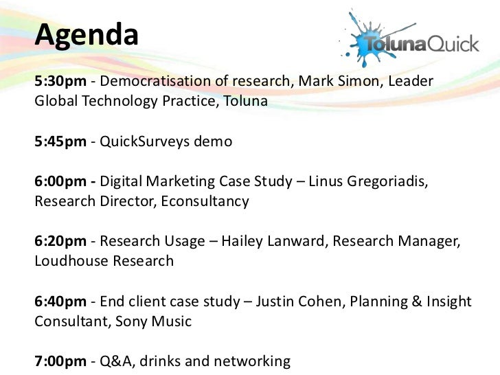 Agenda<br />5:30pm - Democratisation of research, Mark Simon, Leader Global Technology Practice, Toluna <br />5:45pm - Qui...
