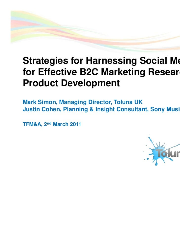 Strategies for Harnessing Social Mediafor Effective B2C Marketing Research andProduct DevelopmentMark Simon, Managing Dire...