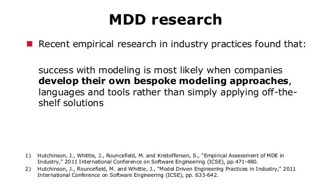 MDD research  Recent empirical research in industry practices found that: success with modeling is most likely when compa...
