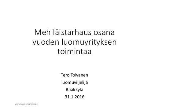 www.luomumansikka.fi Mehiläistarhaus osana vuoden luomuyrityksen toimintaa Tero Tolvanen luomuviljelijä Rääkkylä 31.1.2016