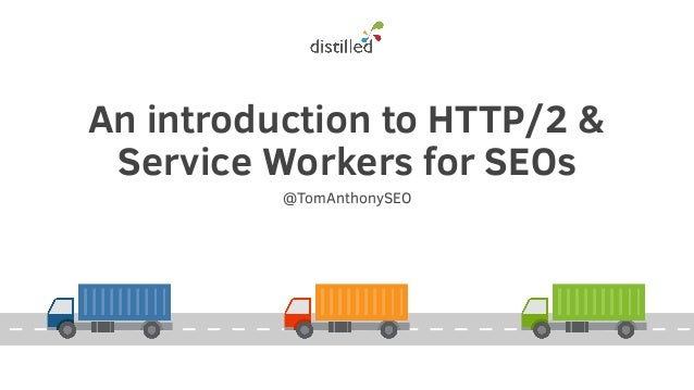 An introduction to HTTP/2 & Service Workers for SEOs @TomAnthonySEO