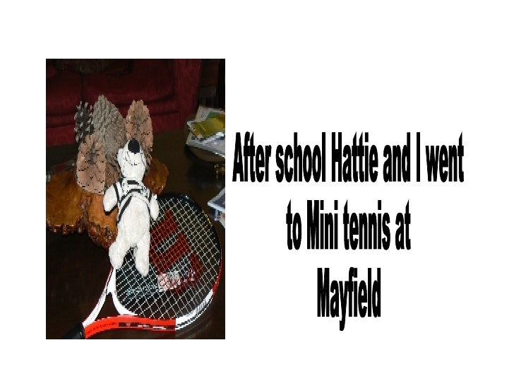 After school Hattie and I went to Mini tennis at Mayfield
