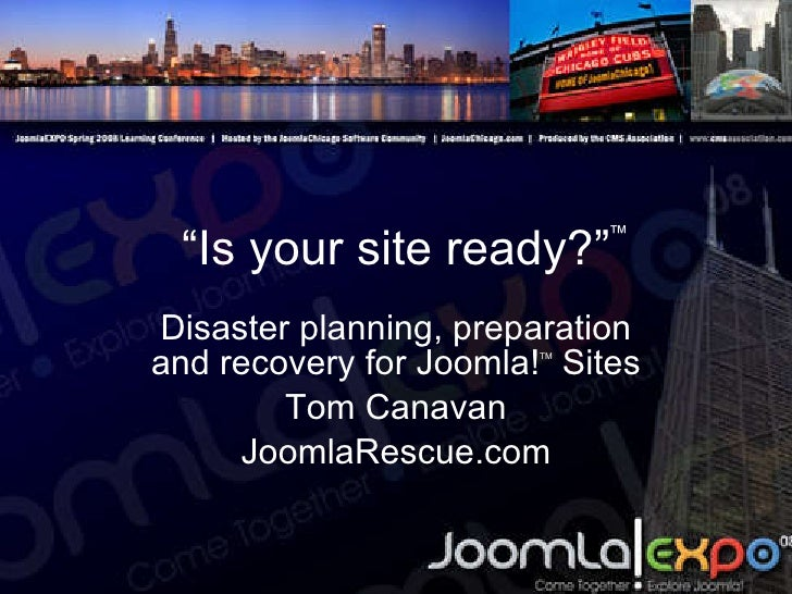 """"""" Is your site ready?"""" Disaster planning, preparation and recovery for Joomla! TM  Sites Tom Canavan JoomlaRescue.com ™"""