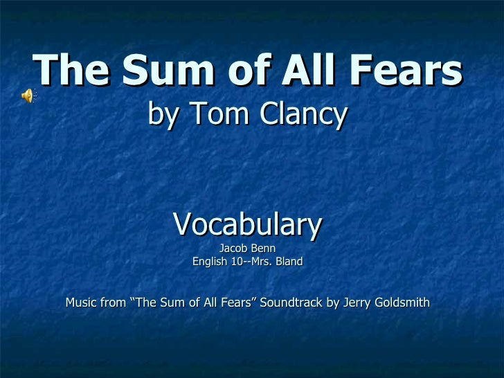 """The Sum of All Fears by Tom Clancy Vocabulary Jacob Benn English 10--Mrs. Bland Music from """"The Sum of All Fears"""" Soundtra..."""