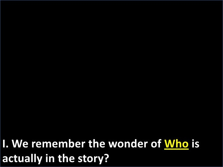 I. We remember the wonder of Who is actually in the story?<br />