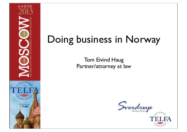Doing business in Norway Tom Eivind Haug Partner/attorney at law