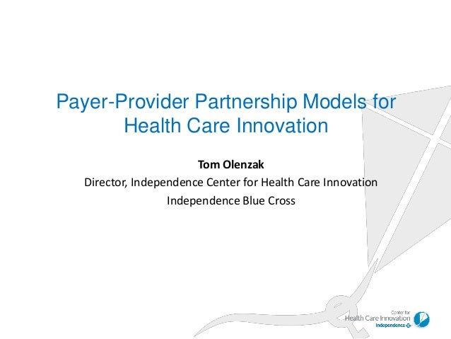 Tom Olenzak Director, Independence Center for Health Care Innovation Independence Blue Cross Payer-Provider Partnership Mo...
