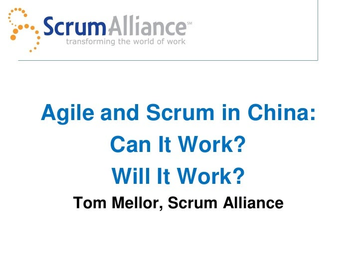 Agile and Scrum in China:        Can It Work?        Will It Work?   Tom Mellor, Scrum Alliance