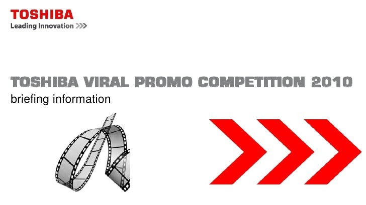 TOSHIBA VIRAL PROMO COMPETITION 2010<br />briefing information<br />