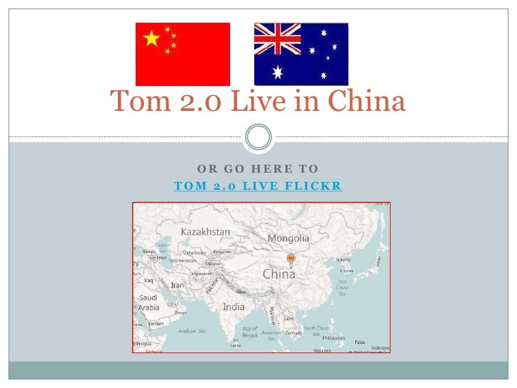 Or go here to <br />Tom 2.0 Live Flickr<br />Tom 2.0 Live in China<br />