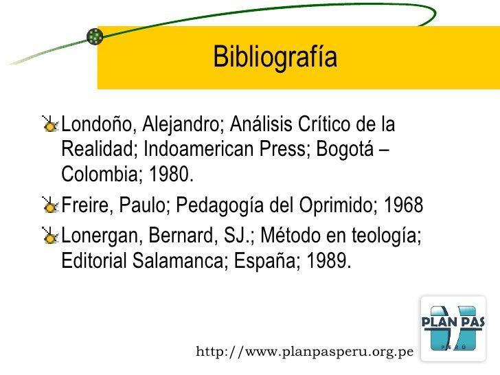 Bibliografía <ul><li>Londoño, Alejandro; Análisis Crítico de la Realidad; Indoamerican Press; Bogotá – Colombia; 1980. </l...