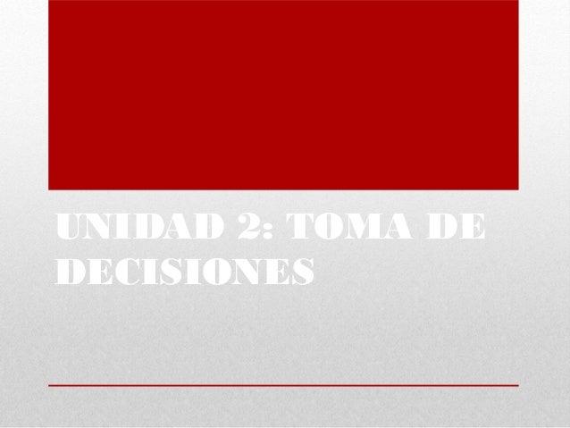UNIDAD 2: TOMA DE DECISIONES