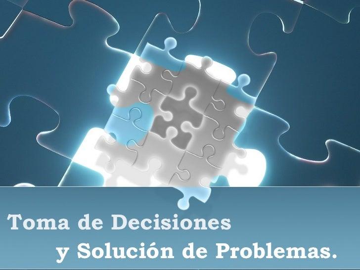 Toma de Decisiones y Solución de Problemas.
