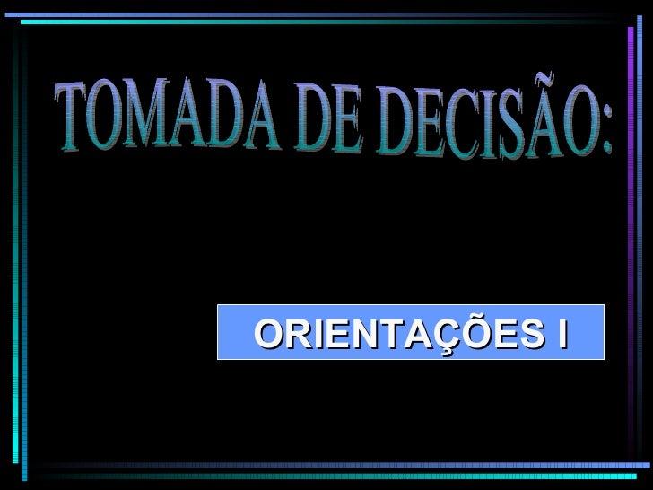 TOMADA DE DECISÃO: ORIENTAÇÕES I