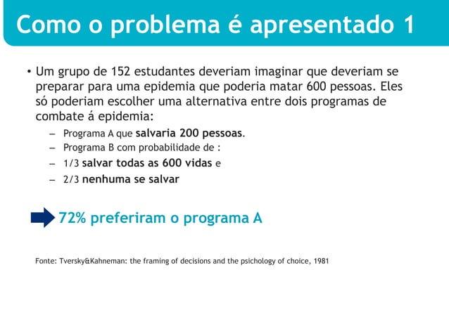 Como o problema é apresentado 1• Um grupo de 152 estudantes deveriam imaginar que deveriam se   preparar para uma epidemi...