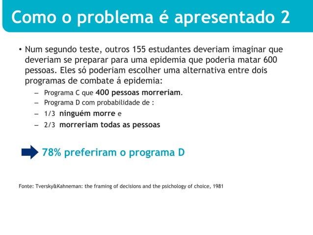 Como o problema é apresentado 2• Num segundo teste, outros 155 estudantes deveriam imaginar que   deveriam se preparar pa...