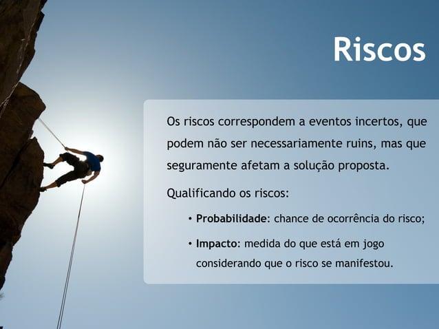 RiscosOs riscos correspondem a eventos incertos, quepodem não ser necessariamente ruins, mas queseguramente afetam a soluç...