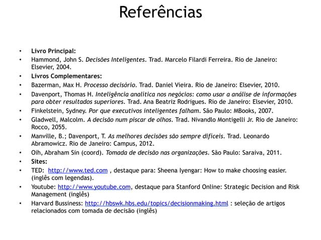 Referências•   Livro Principal:•   Hammond, John S. Decisões Inteligentes. Trad. Marcelo Filardi Ferreira. Rio de Janeir...