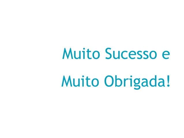 Muito Sucesso eMuito Obrigada!