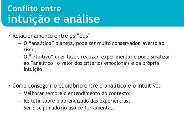 """Conflito entreintuição e análise• Relacionamento entre os """"eus""""   – O """"analítico"""" planeja, pode ser muito conservador, a..."""