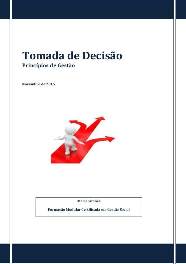 Tomada de Decisão Princípios de Gestão Novembro de 2015 Maria Simões Formação Modular Certificada em Gestão Social