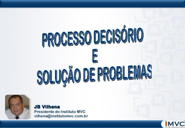 JB Vilhena  Presidente do Instituto MVC vilhena@institutomvc.com.br