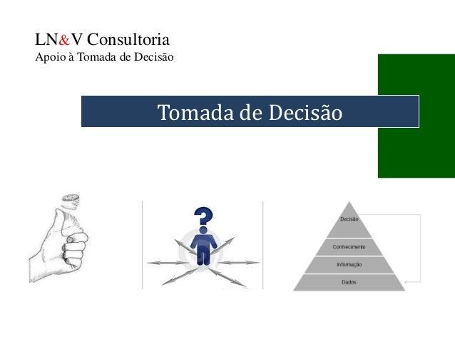LN&V Consultoria Apoio à Tomada de Decisão Tomada de Decisão