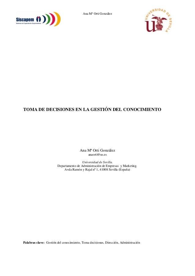 Ana Mª Orti González TOMA DE DECISIONES EN LA GESTIÓN DEL CONOCIMIENTO Ana Mª Orti González anaorti@us.es Universidad de S...