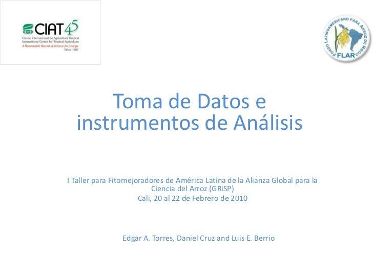 Toma de Datos e  instrumentos de AnálisisI Taller para Fitomejoradores de América Latina de la Alianza Global para la     ...