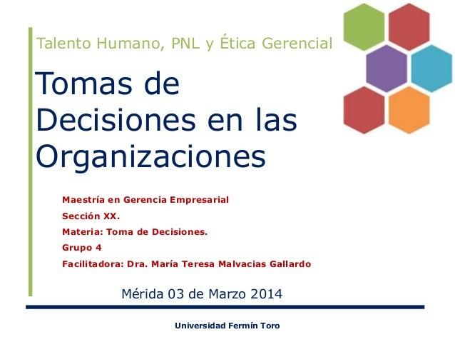 Talento Humano, PNL y Ética Gerencial  Tomas de Decisiones en las Organizaciones Maestría en Gerencia Empresarial Sección ...