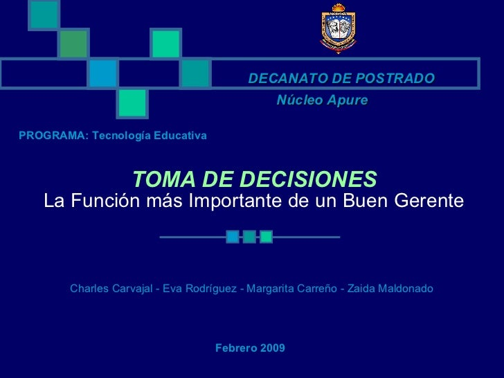TOMA DE DECISIONES La Función más Importante de un Buen Gerente Charles Carvajal - Eva Rodríguez - Margarita Carreño - Zai...