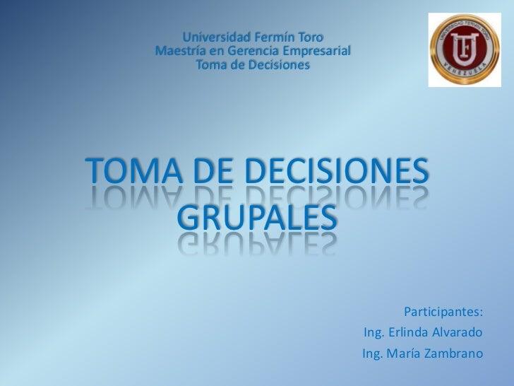 Universidad Fermín Toro   Maestría en Gerencia Empresarial         Toma de DecisionesTOMA DE DECISIONES    GRUPALES       ...