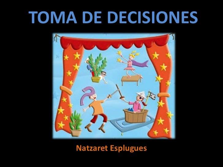 TOMA DE DECISIONES     Natzaret Esplugues