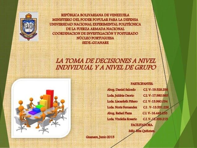 LA TOMA DE DECISIONES A NIVEL INDIVIDUAL Y A NIVEL DE GRUPO REPÚBLICA BOLIVARIANA DE VENEZUELA MINISTERIO DEL PODER POPULA...