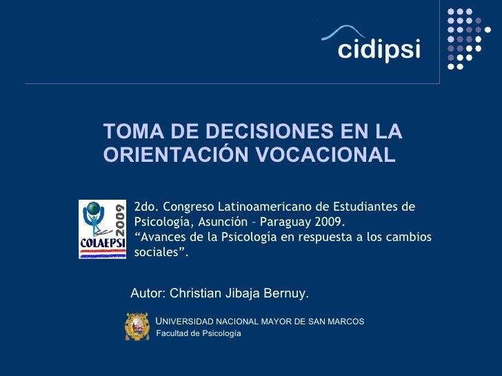 TOMA DE DECISIONES EN LA ORIENTACIÓN VOCACIONAL <ul><li>Autor: Christian Jibaja Bernuy. </li></ul><ul><li>  </li></ul><ul>...