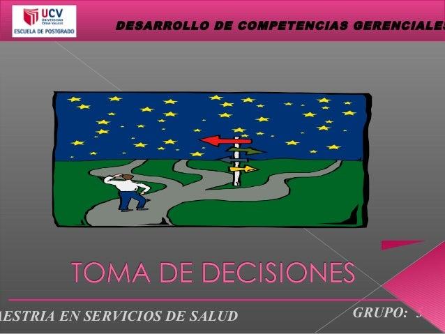 DESARROLLO DE COMPETENCIAS GERENCIALESAESTRIA EN SERVICIOS DE SALUD GRUPO: 5