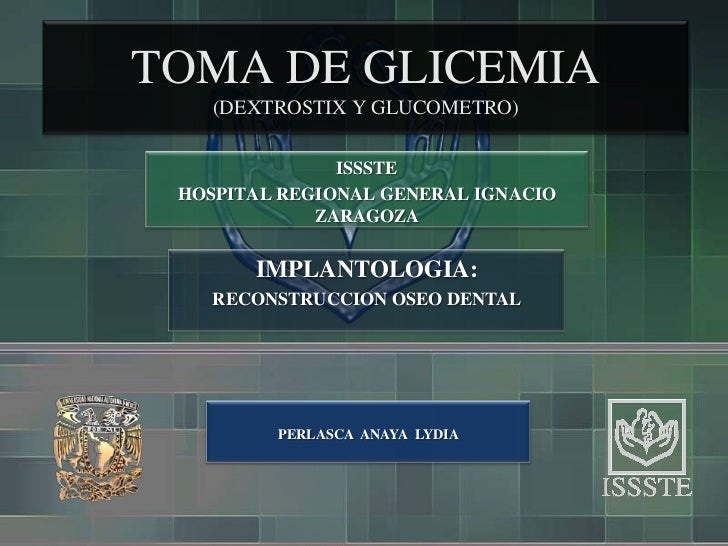 TOMA DE GLICEMIA    (DEXTROSTIX Y GLUCOMETRO)               ISSSTE HOSPITAL REGIONAL GENERAL IGNACIO             ZARAGOZA ...