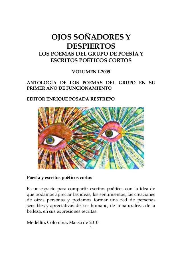 1 OJOS SOÑADORES Y DESPIERTOS LOS POEMAS DEL GRUPO DE POESÍA Y ESCRITOS POÉTICOS CORTOS VOLUMEN I-2009 ANTOLOGÍA DE LOS PO...