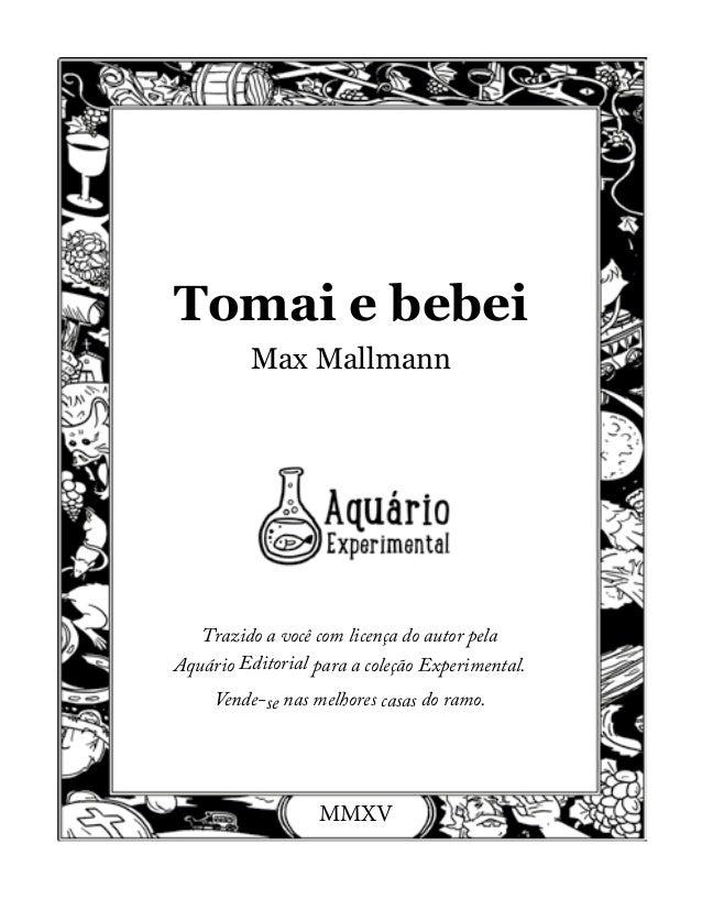1 Tomai e bebei Max Mallmann Trazido a você com licença do autor pela Aquário Editorial para a coleção Experimental. Vende...