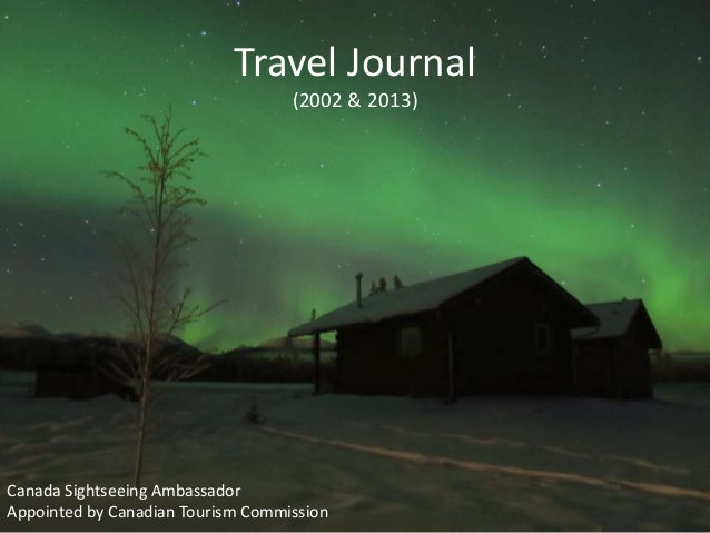 Travel Journal  (2002 & 2013)  Canada Sightseeing Ambassador  Appointed by Canadian Tourism Commission