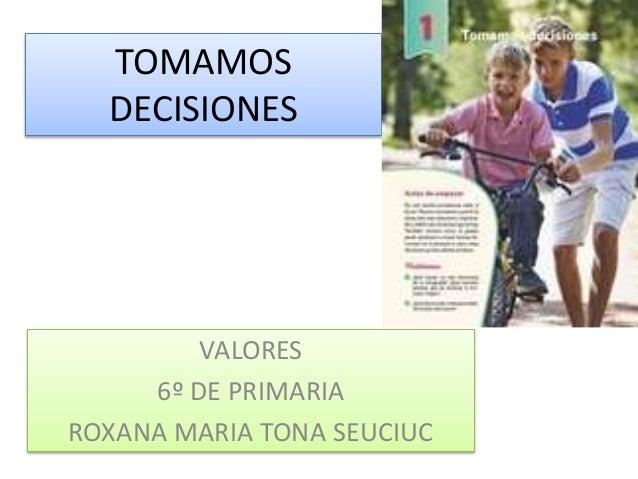 TOMAMOS DECISIONES VALORES 6º DE PRIMARIA ROXANA MARIA TONA SEUCIUC